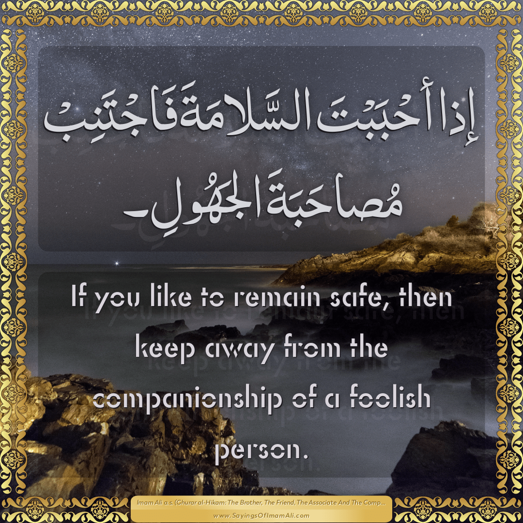 If you like to remain safe, then keep away from the companionship of a...