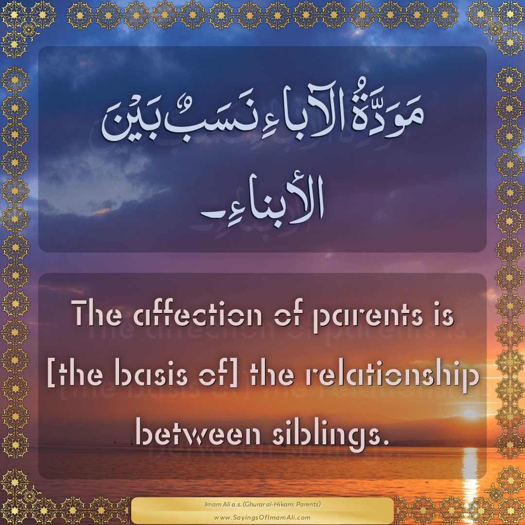 The affection of parents is [the basis of] the relationship between...