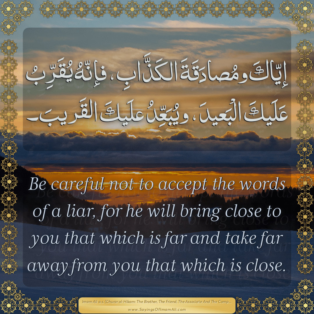 Be careful not to accept the words of a liar, for he will bring close to...