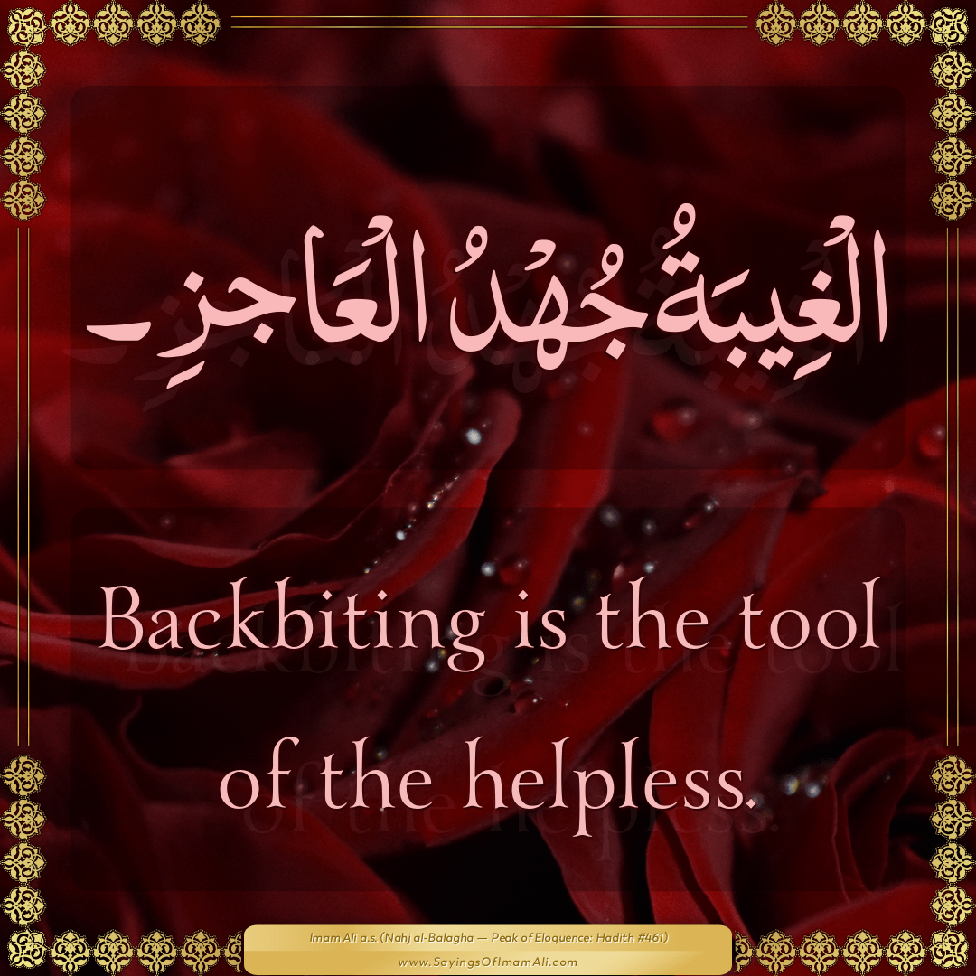 Backbiting is the tool of the helpless.