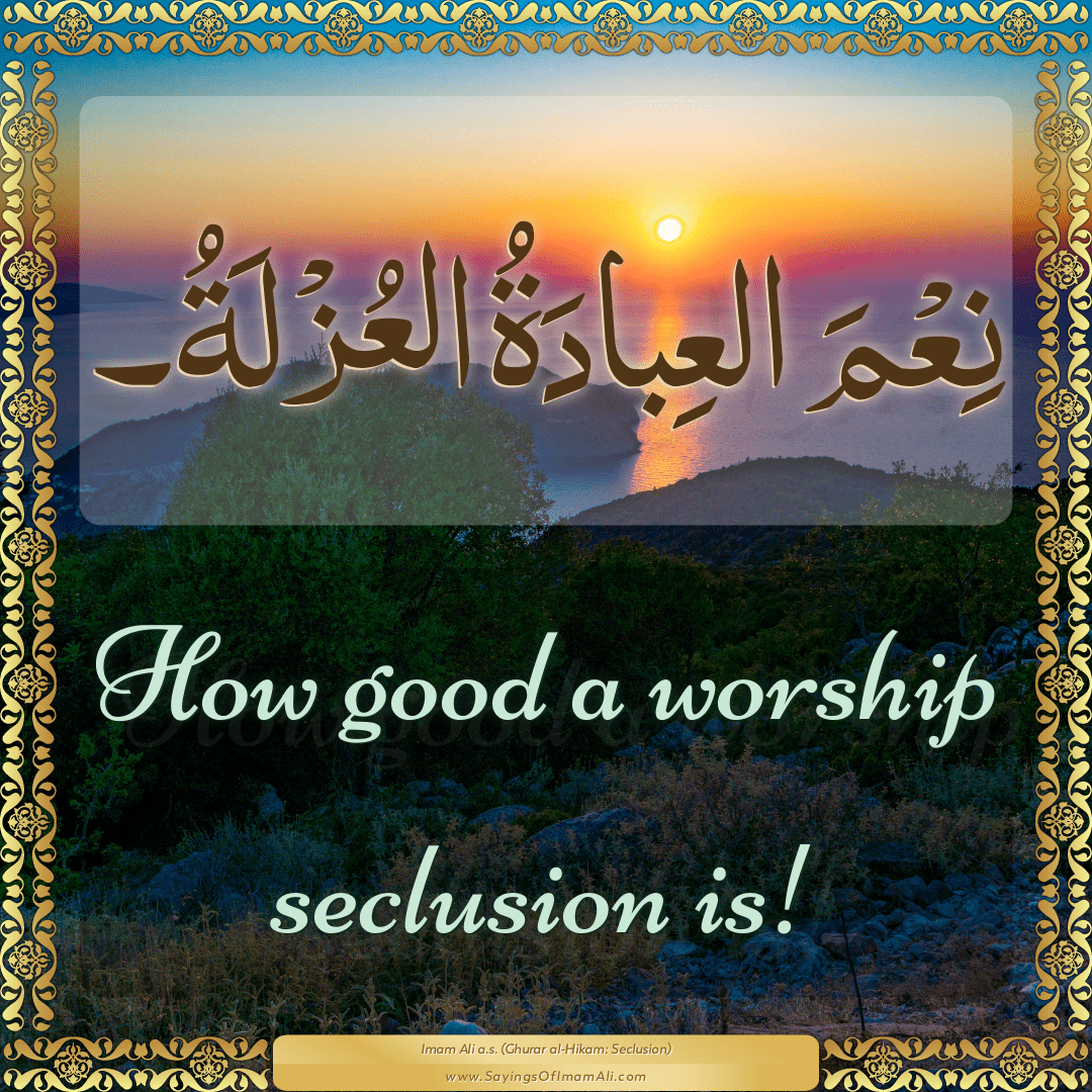 How good a worship seclusion is!