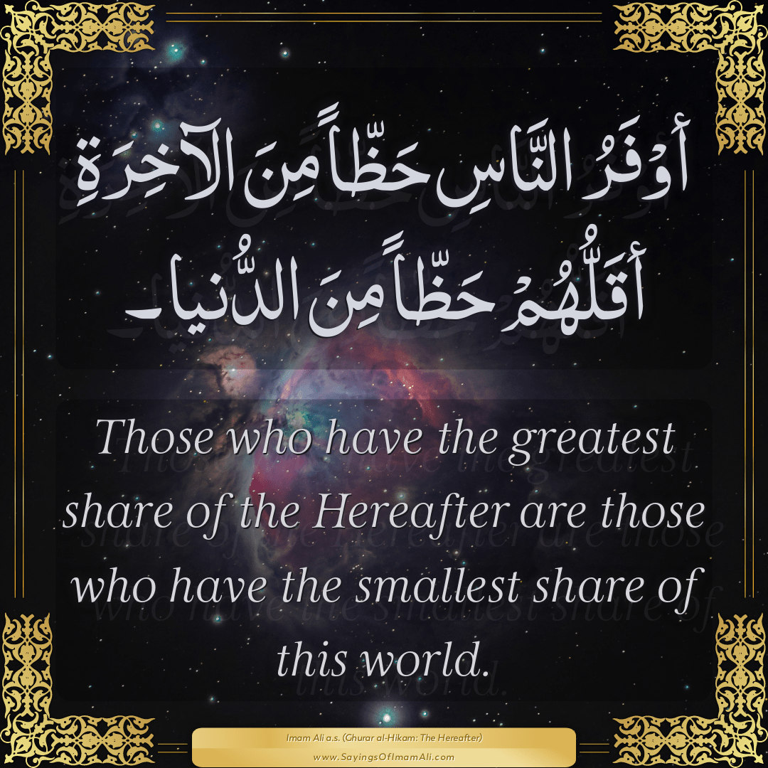 Those who have the greatest share of the Hereafter are those who have the...