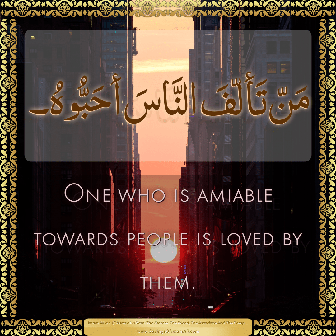 One who is amiable towards people is loved by them.