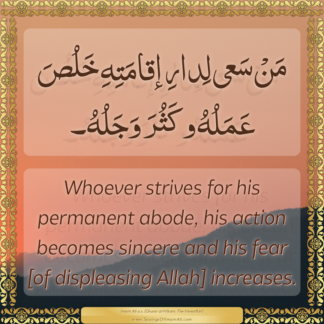 Whoever strives for his permanent abode, his action becomes sincere and...