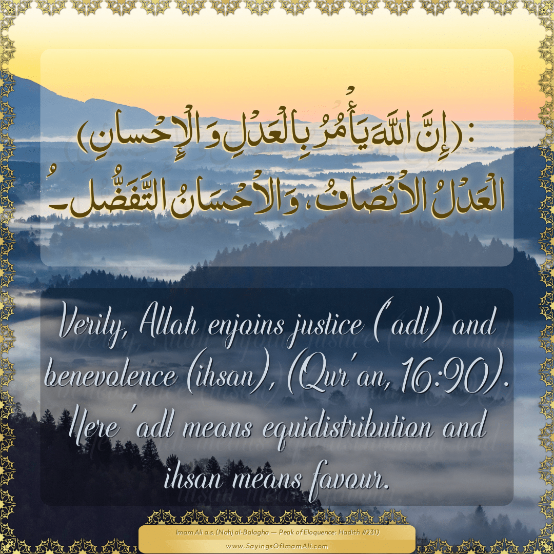 Verily, Allah enjoins justice ('adl) and benevolence (ihsan), (Qur'an,...