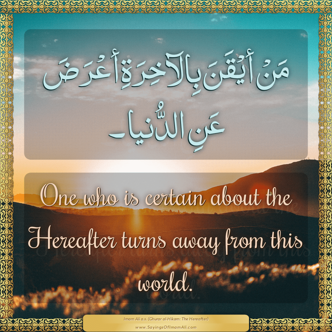 One who is certain about the Hereafter turns away from this world.