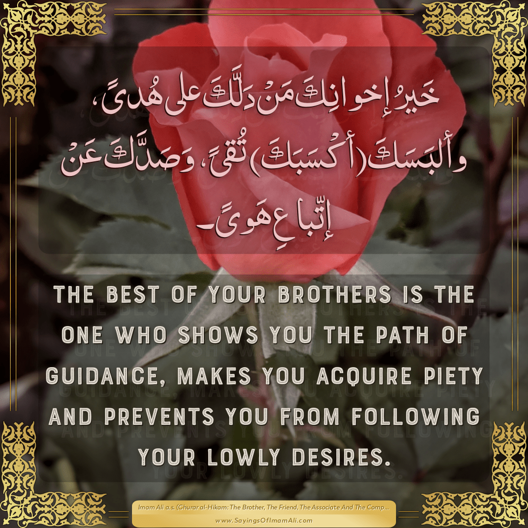 The best of your brothers is the one who shows you the path of guidance,...