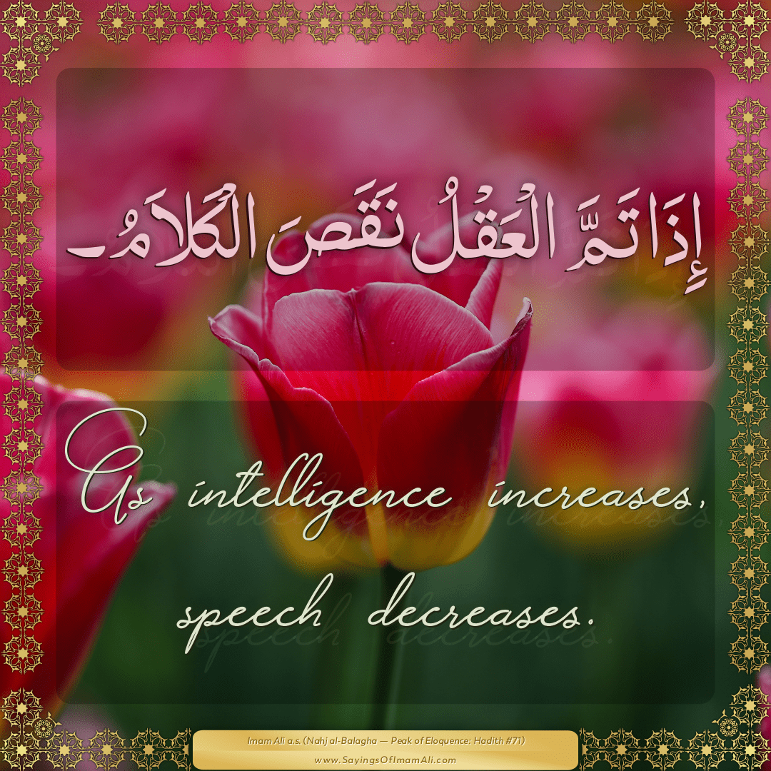 As intelligence increases, speech decreases.