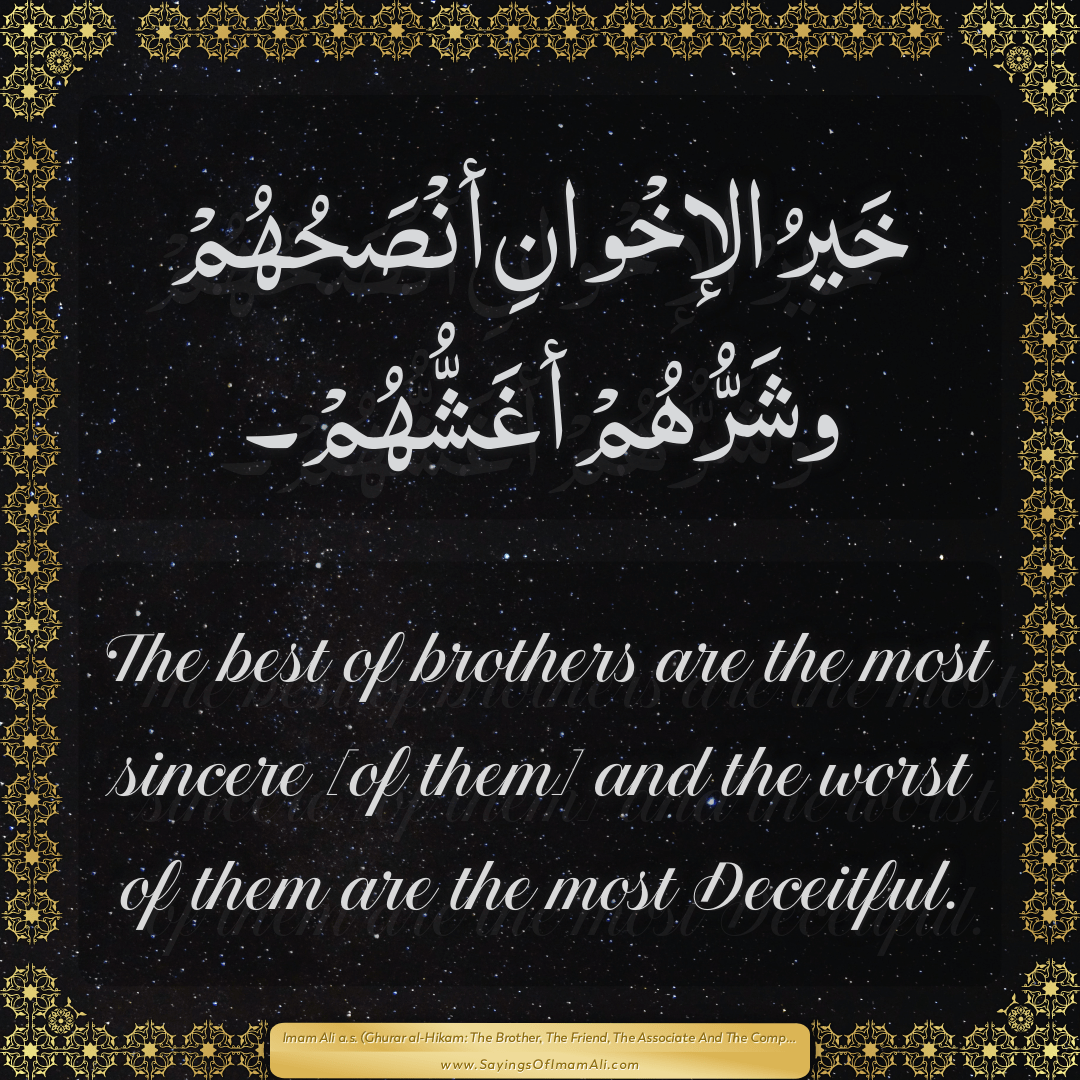 The best of brothers are the most sincere [of them] and the worst of them...