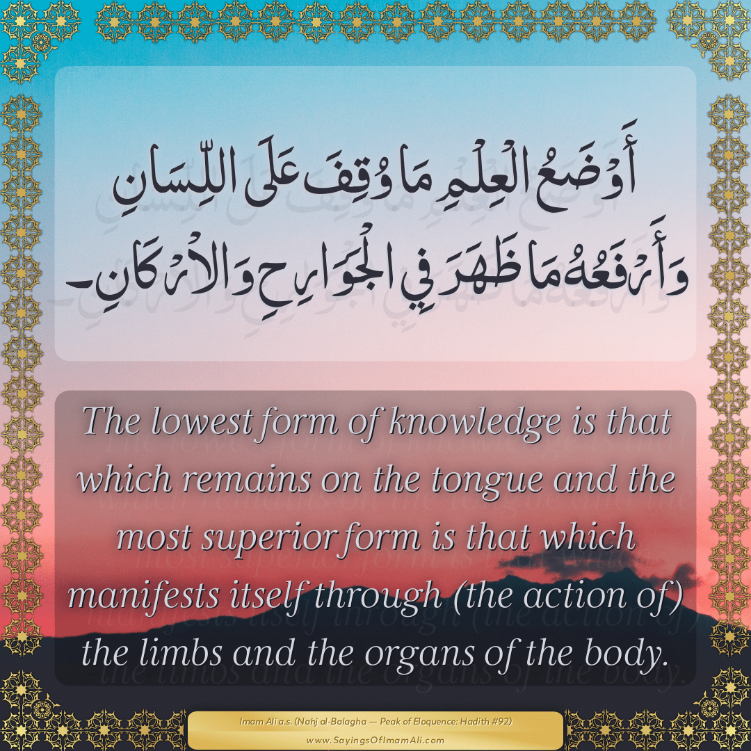 The lowest form of knowledge is that which remains on the tongue and the...