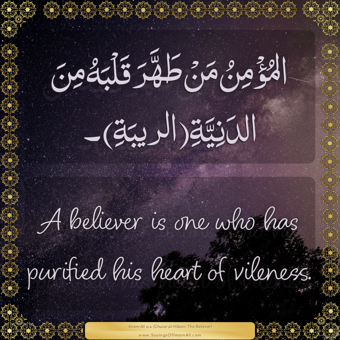 A believer is one who has purified his heart of vileness.