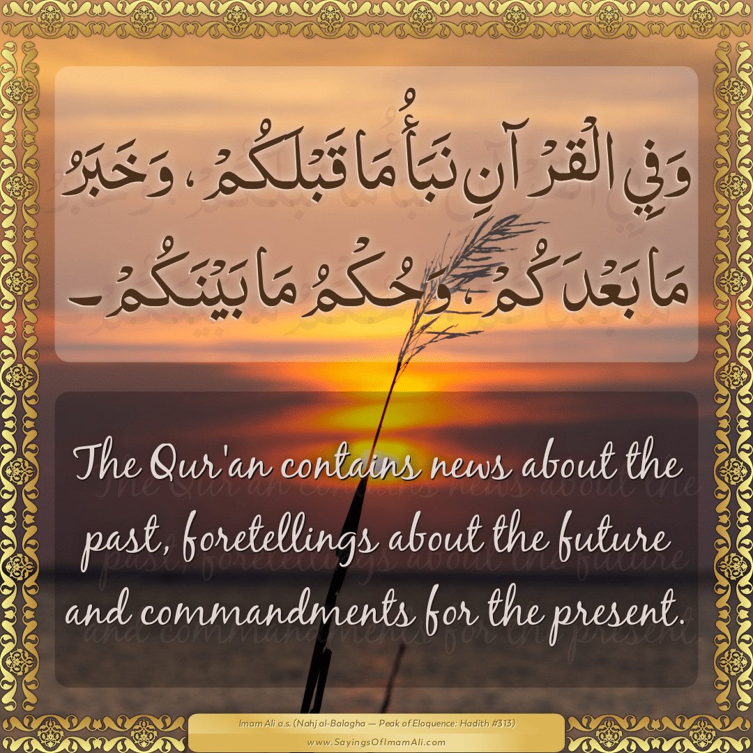 The Qur'an contains news about the past, foretellings about the future and...