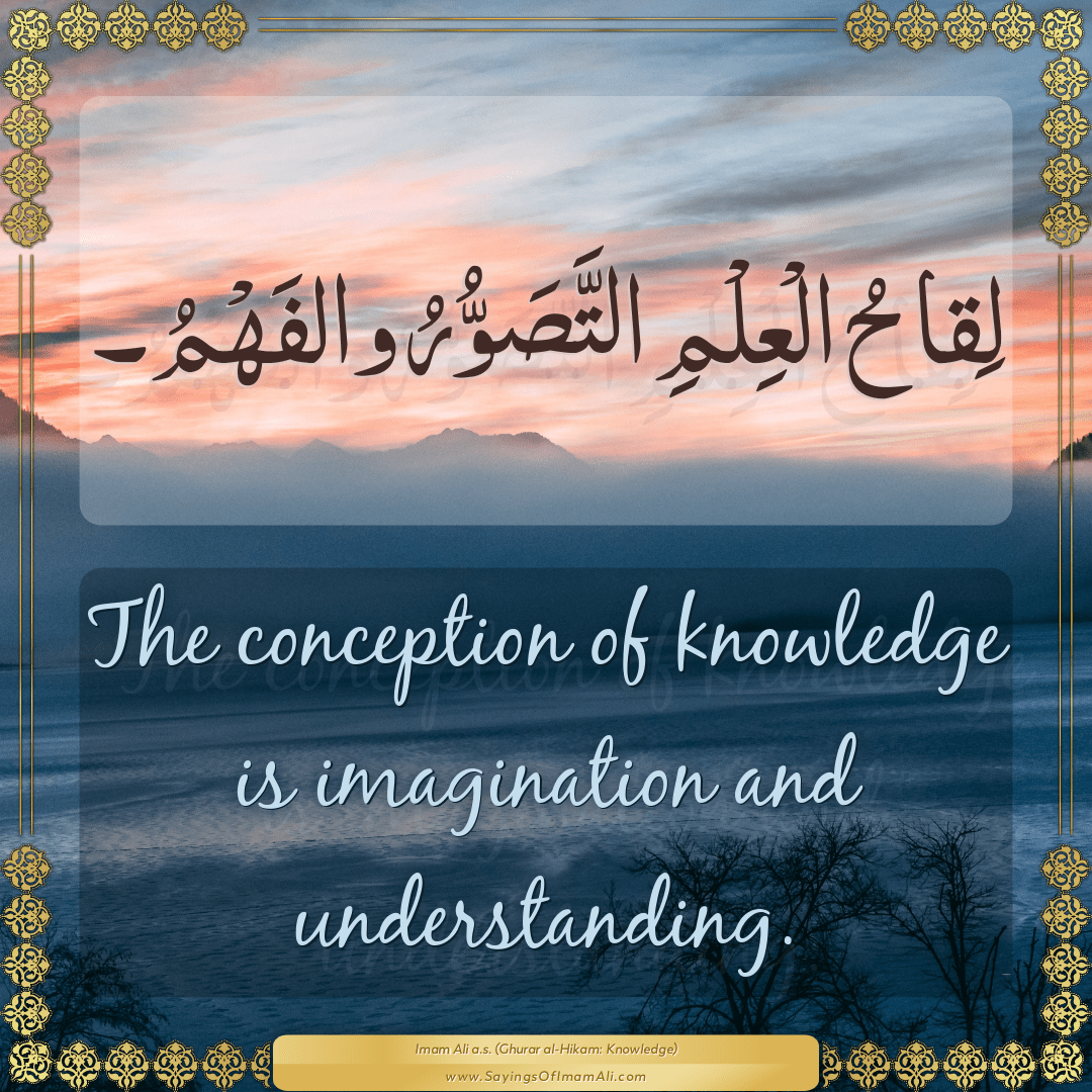 The conception of knowledge is imagination and understanding.