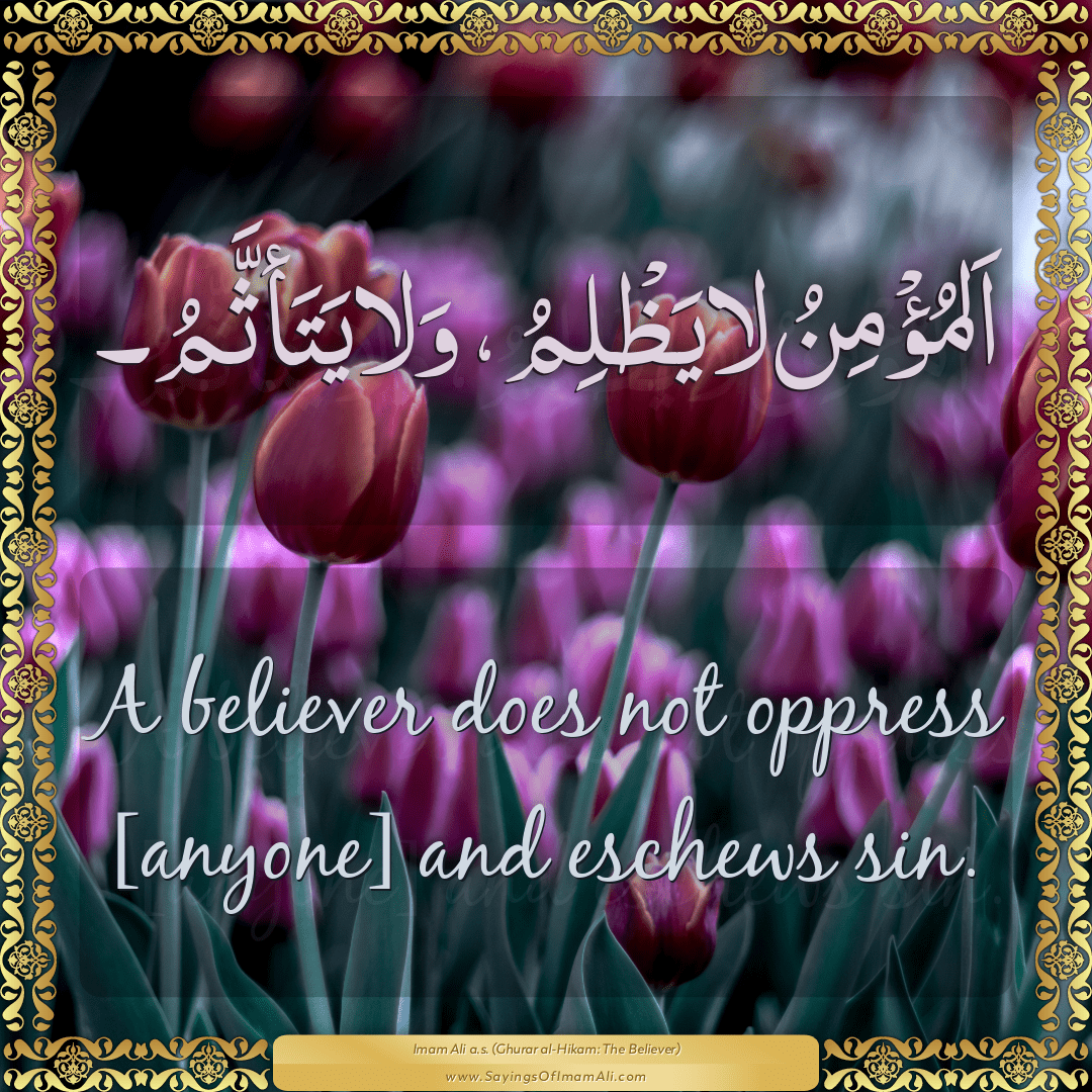 A believer does not oppress [anyone] and eschews sin.